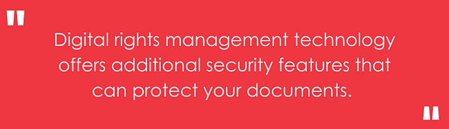 Digital rights management technology offers additional security features that can protect your documents.
